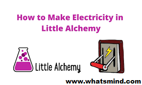 How to make electricity in little alchemy?