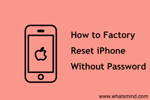 How to factory reset iPhone without password?